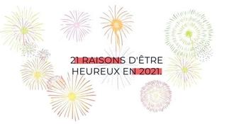21 raisons d´être heureux en 2021 : pourquoi il faut rester optimiste