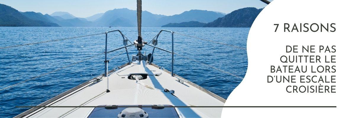 7 raisons de ne pas quitter le bateau lors d'une escale croisière