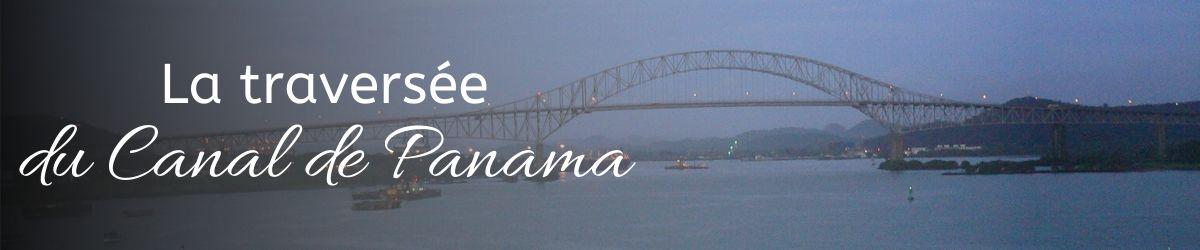 Un récit de la traversée du Canal de Panama, comme si vous y étiez !