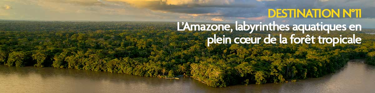 11e destination : L'Amazone, une croisière fluviale dépaysante.
