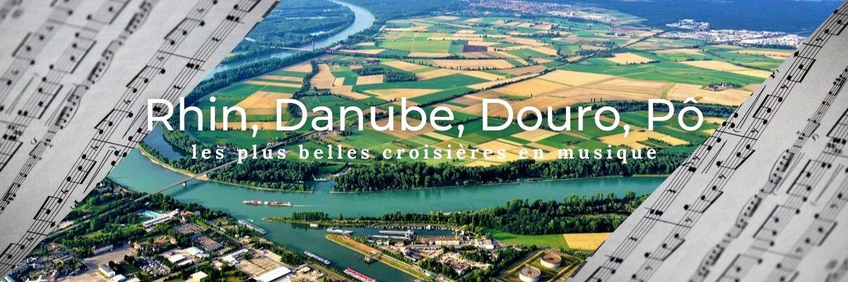 Rhin, Danube, Douro, Pô : les plus belles croisières en musique