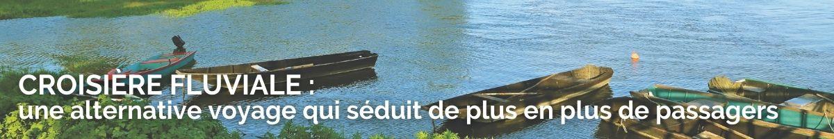 Croisière fluviale : une tendance qui séduit les voyageurs français