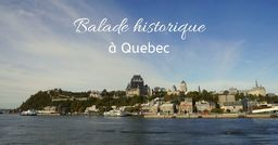 Partez pour une balade historique dans les rues de Quebec