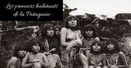 Rencontre avec les premiers habitants de la Patagonie