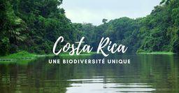 Le Costa Rica, une extraordinaire biodiversité à découvrir