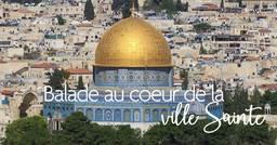 Voyage, culture et histoire : Bienvenue à Jérusalem !