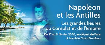 Embarquez pour les Antilles où vous serez accompagnés d'historiens experts qui vous feront revivre les grandes heures du Consulat et de l'Empire de Napoléon