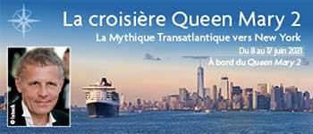 Embarquez sur le Queen Mary 2 pour la mythique croisière transatlantique, au départ de Genève. Notre invité d'honneur : Patrick Poivre d'Arvor