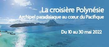 Partez en croisière en Polynésie et découvrez cet archipel d'îles, toutes paradisiaque, Voyages d'exception vous accompagne tout au long de votre séjour